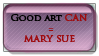Good art CAN equal Mary sue by shadowvixen