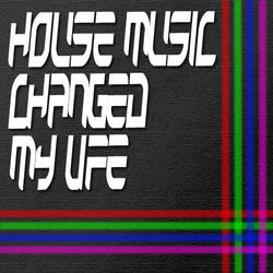 House Music Changed my Life