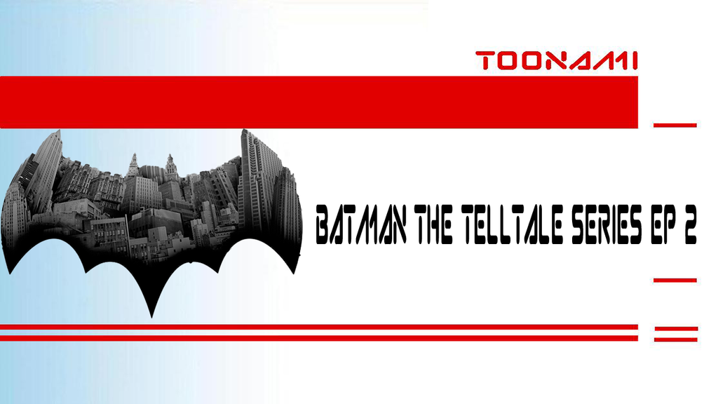 Toonami - Batman The Telltale Series Ep 2 by kgifted91