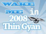 Wake Me in 2008 Thin Gyan