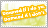 Damned If I Do Ya Stamp by cutielou