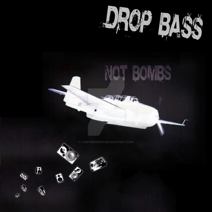 Drop Bass Not Bombs by AustinE31891 on DeviantArt