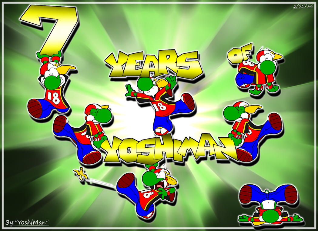 7 Years of YoshiMan by YoshiMan1118