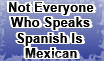 Not Everyone Who Speaks Spanish Is Mexican by 6ninjafox9
