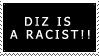 DiZ IS A RACIST stamp by Queen-of-the-Smileys