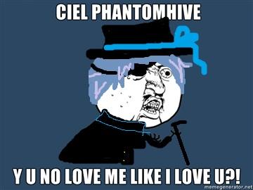 Ciel Y U No Love me by Luvu992  Y U No Love Me