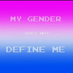 My gender does not define me by timeywimeystuff13