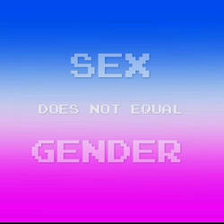 Sex does not equal gender 1 by timeywimeystuff13