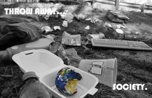 Throw away...society.