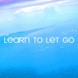 Learn to let go...