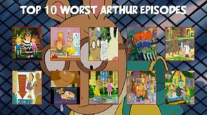 My Top 10 WORST Arthur Episodes by GundamSamuraiAkira