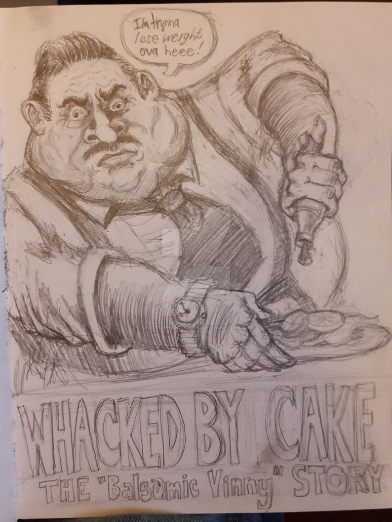 Whacked By Cake: The 'Balsamic' Vinny Story by DoctorFantastic