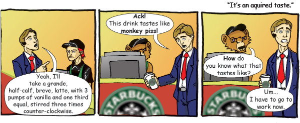 It's an aquired taste by drewlmckay
