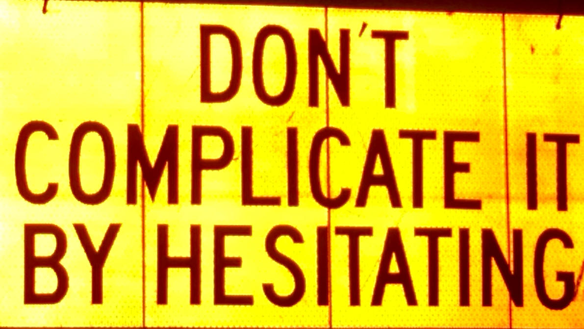 DON'T COMPLICATE IT BY HESITATING by techgnotic