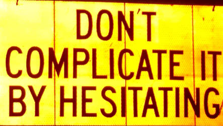 DON'T COMPLICATE IT BY HESITATING
