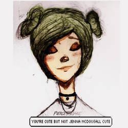 You're Cute, But You're Not Jenna McDougall Cute.