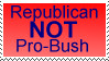 Republican NOT Pro-Bush by StarAnsine