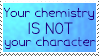 Your Chemistry Is Not Your Character by RensKnight