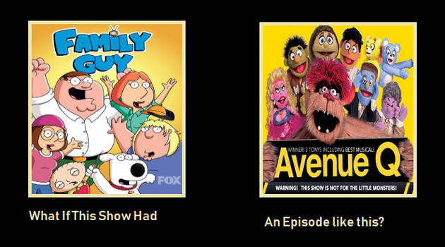 What if Family Guy had a episode like Avenue Q