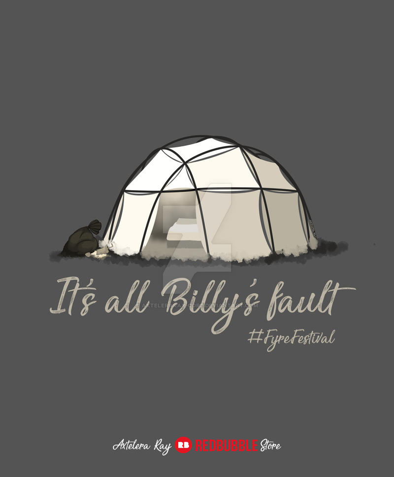 Its all Billy fault - Fyre Festival by AxteleraRay-Core