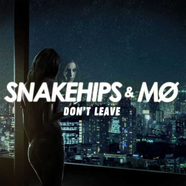 Snakehips and Mo - Dont Leave [Single] by MusicUrban