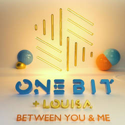 One Bit, Louisa - Between You and Me Mp3 Download