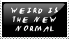Weird is the new normal stamp by Queen-of-Ice-Heart