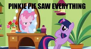 Pinkie Pie: SHE SAW EVERYTHING