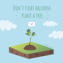 DON'T FLOAT BALLONS, PLANT A TREE!