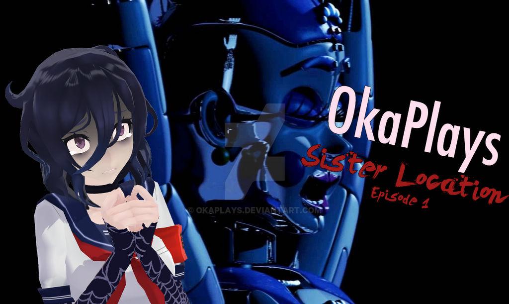 Oka Plays: SISTER LOCATION
