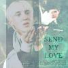 Send My Love by LoveInTheBedOfRazors