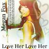 Love Her by LoveInTheBedOfRazors