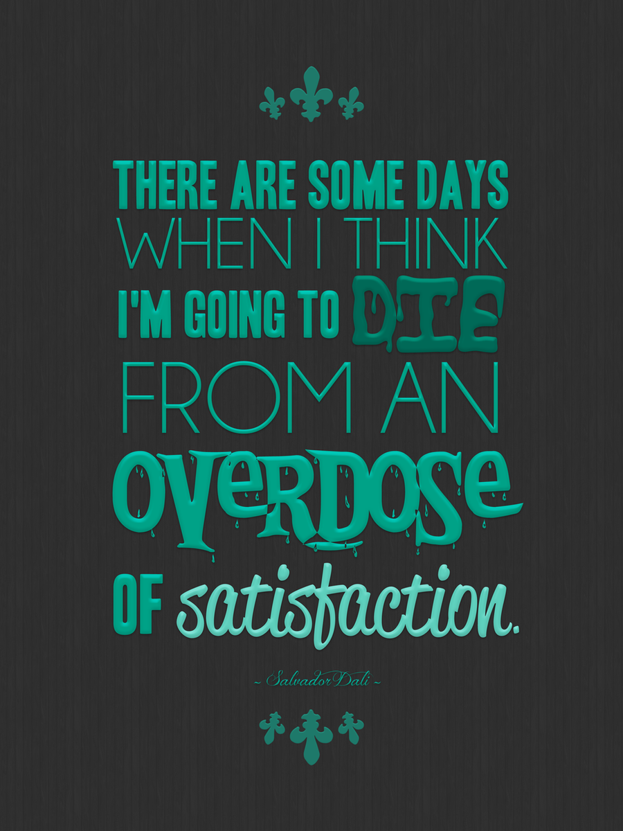 Overdose of Satisfaction by handslikeice