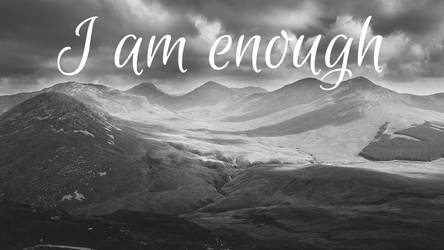 I Am Enough - Mountains by phoenixwholistic
