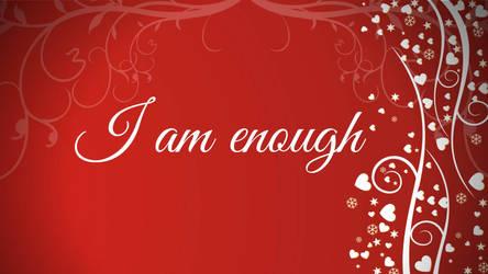 I Am Enough - Valentine's by phoenixwholistic
