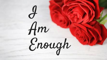 I Am Enough - Valentine's II by phoenixwholistic