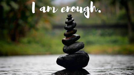 I Am Enough - Rocks by phoenixwholistic