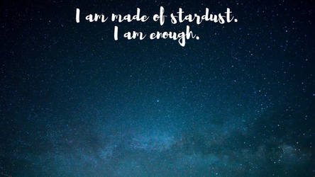 I AM Made Of Stardust - I Am Enough by phoenixwholistic