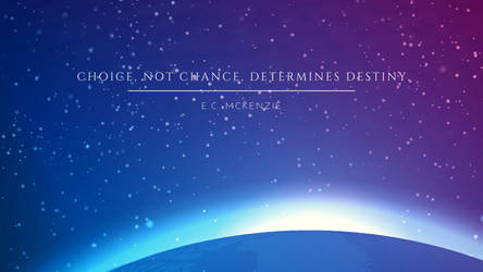 Choice, not chance, determines destiny. by phoenixwholistic