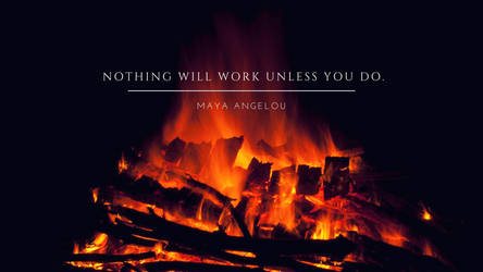 Nothing will work unless you do. by phoenixwholistic