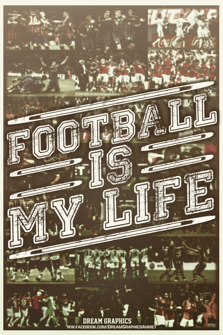 FOOTBALL IS MY LIFE by dreamgraphicss on DeviantArt