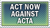 Act Now Against ACTA by Humble-Novice