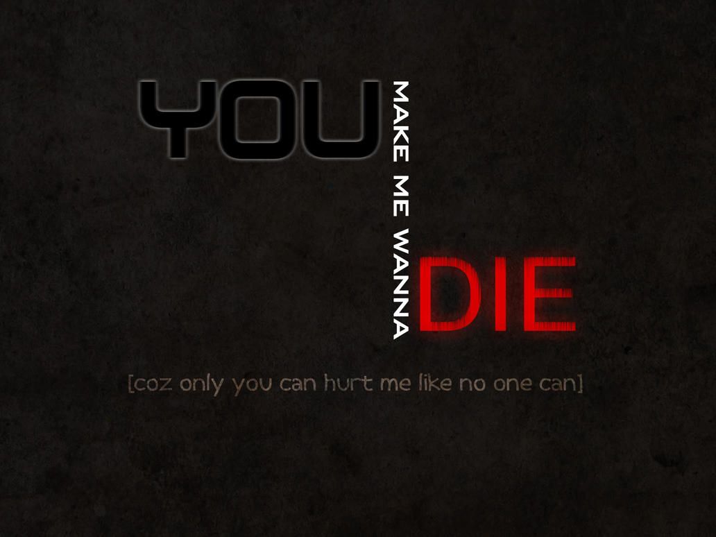 you make me wanna die by I Wanna Die Wallpapers