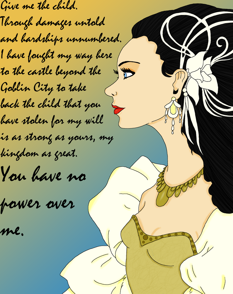 You have no power over me. by LateNightTeaTime on DeviantArt Labyrinth Movie Quotes You Have No Power Over Me