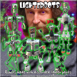 Lighterbots are handmade by a human.