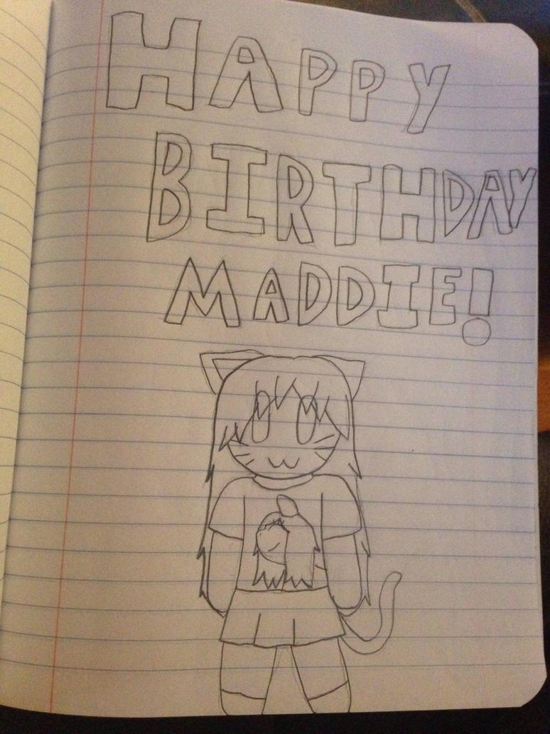 Happy Birthday Maddie~!  by ShadAmyfangirl129