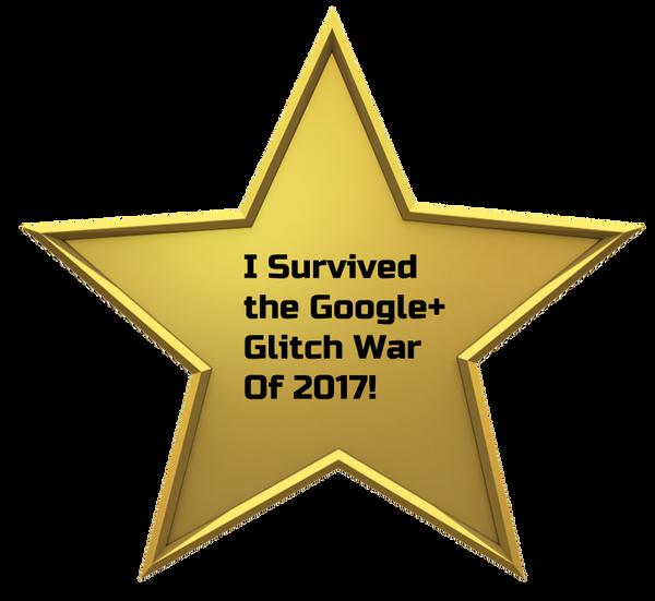 I Survived The Google+ Glitch War Of 2017 by DeDeGito