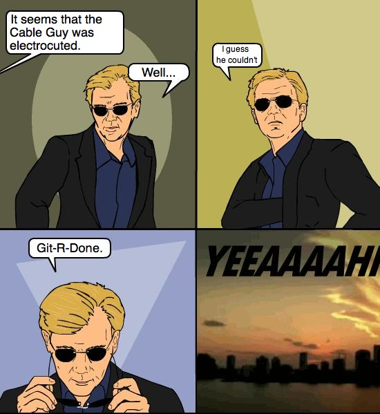 csi_miami_meme__cable_guy_by_loneclone d31vwps csi miami meme cable guy by loneclone on deviantart,Cable Meme