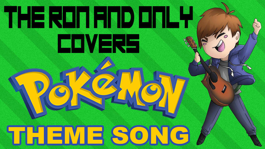 TheRonAndOnly Covers The Pokemon Theme Song by TheRonAndOnly