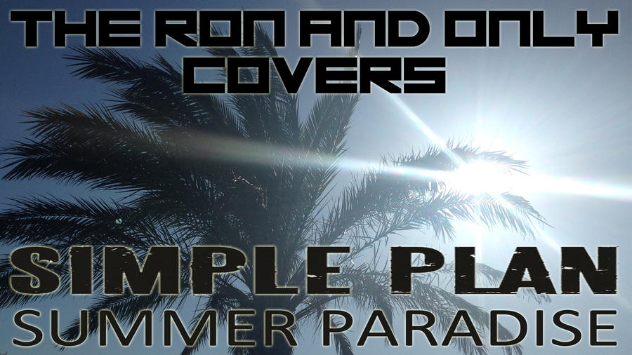 TheRonAndOnly Covers Summer Paradise - Simple Plan by TheRonAndOnly